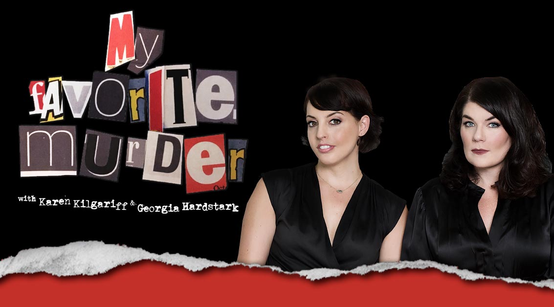 """Karen Kilgariff and Georgia Hardstark from the popular """"My Favorite Murder"""" podcast."""