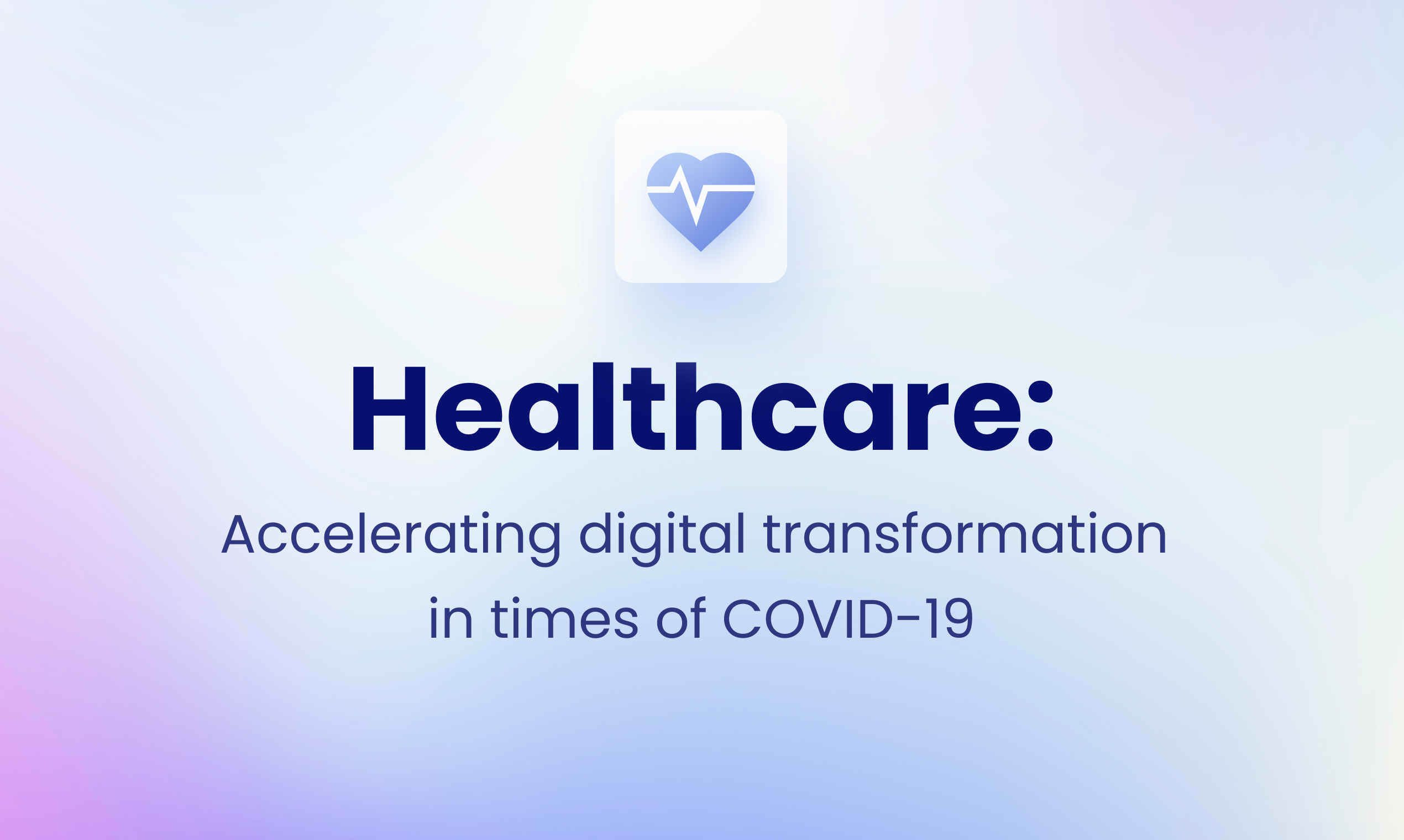 Healthcare: accelerating digital transformation in times of COVID-19