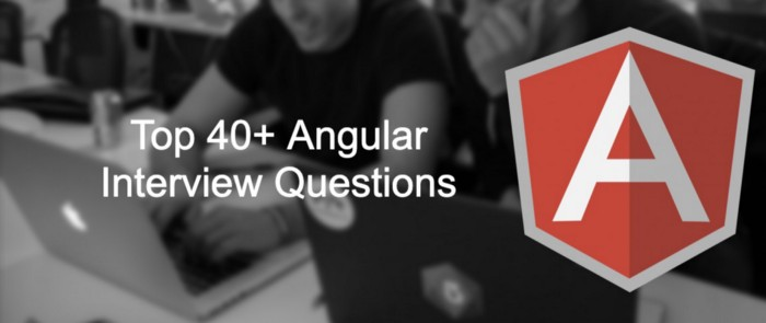 Top 40+ Angular Interview Questions And Answers That You Need To Know In 2021