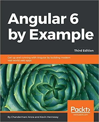 Angular 6 by Example. Get up and running with Angular by building modern real-world web apps