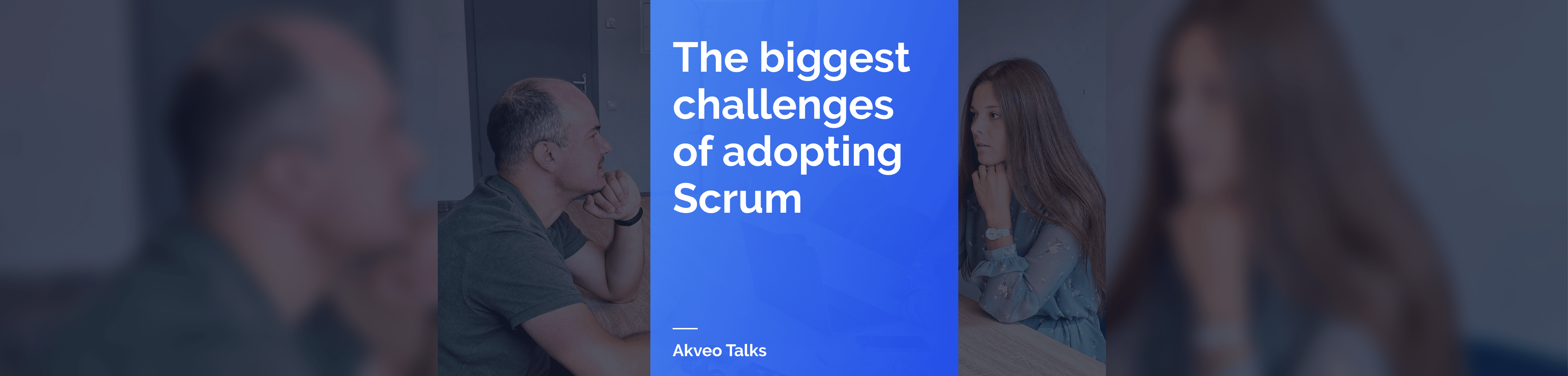 Akveo Talks: the biggest challenges of adopting Scrum