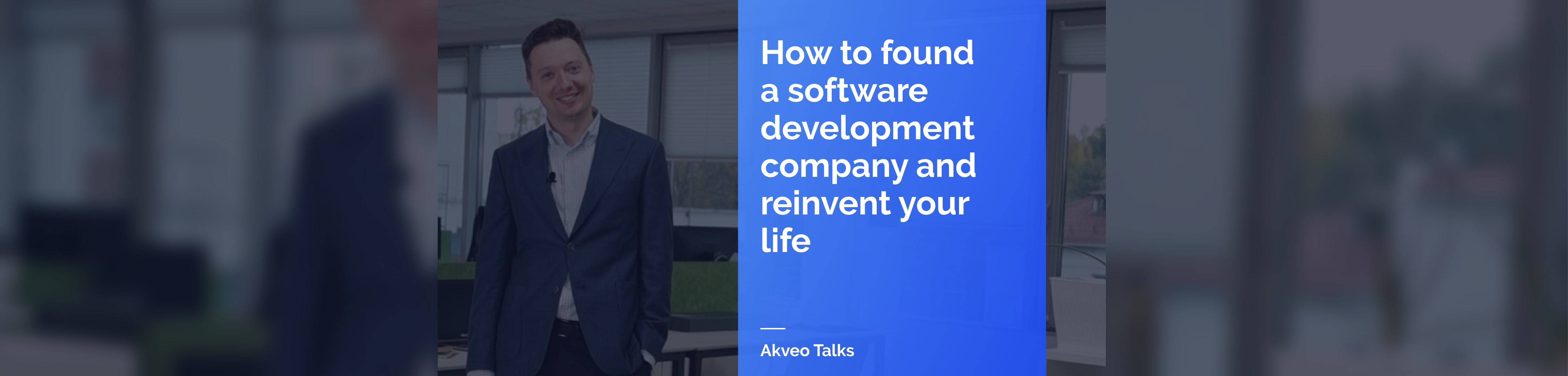 Akveo Talks: how to found a software development company and reinvent your life