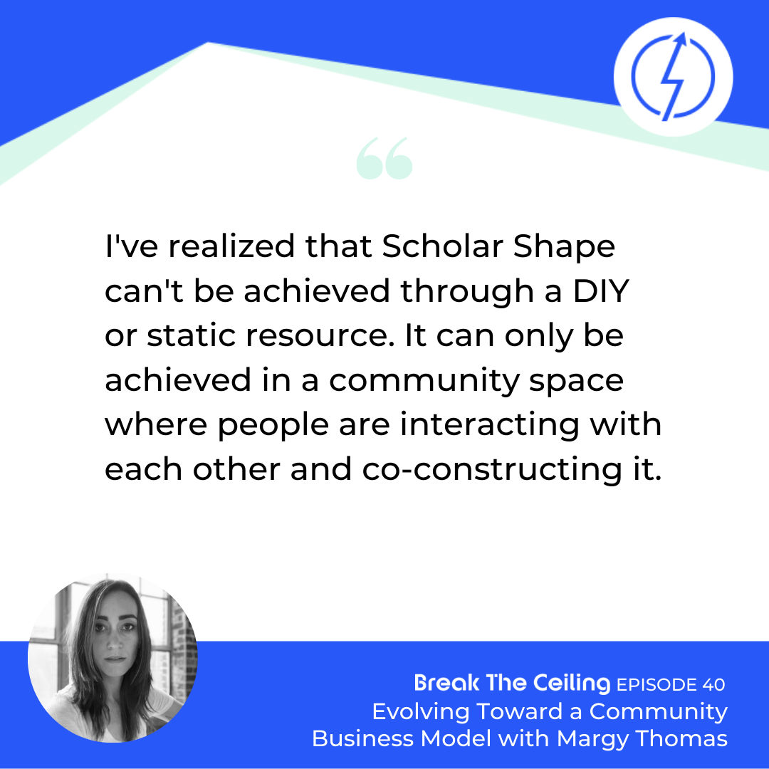 "Quote: ""I've realized that Scholar Shape can't be achieved through a DIY or static resource. It can only be achieved in a community space where people are interacting with each other and co-constructing it."" - Margy Thomas"