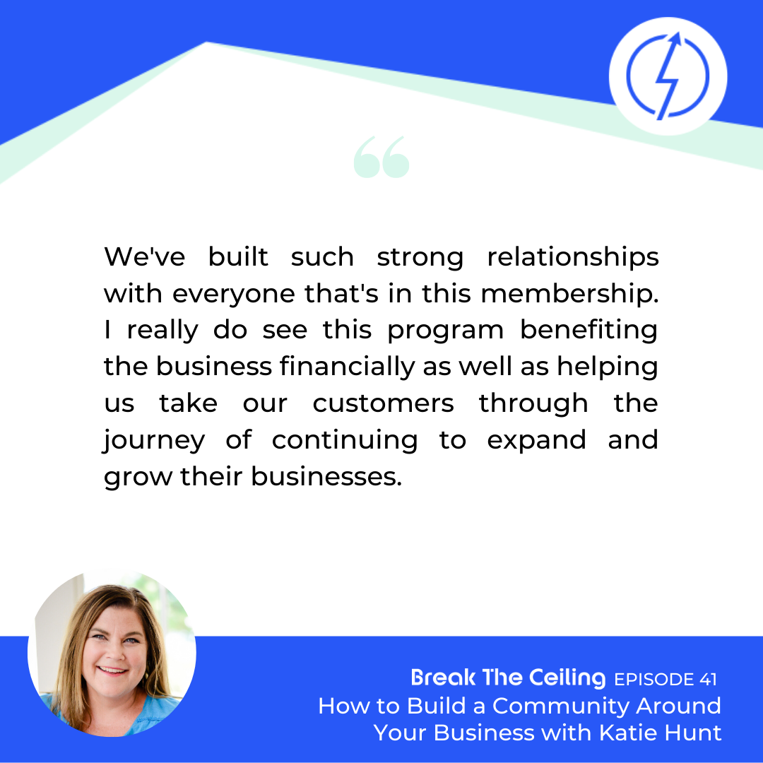 "Quote: ""We've built such strong relationships with everyone that's in this membership. I really do see this program benefiting the business financially as well as helping us take our customers through the journey of continuing to expand and grow their businesses."" - Katie Hunt"