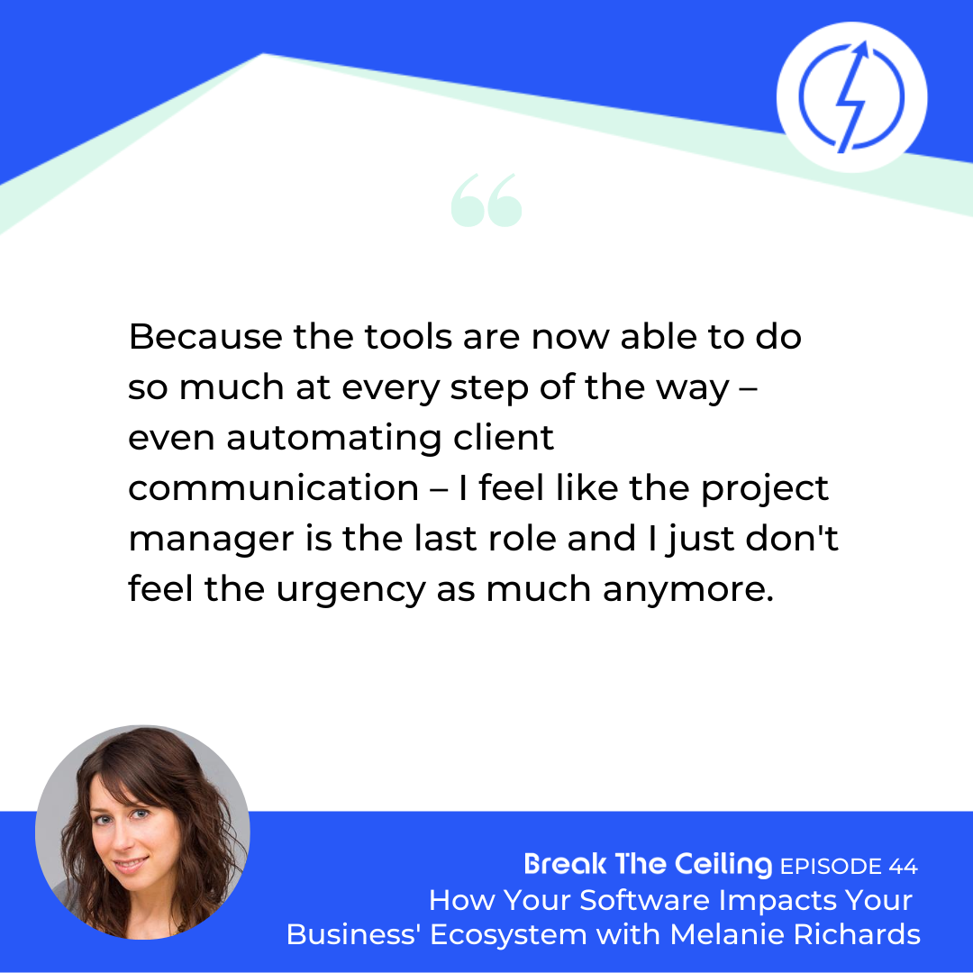 "Quote: ""Because the tools are now able to do so much at every step of the way – even automating client communication – I feel like the project manager is the last role and I just don't feel the urgency as much anymore."" - Melanie Richards"