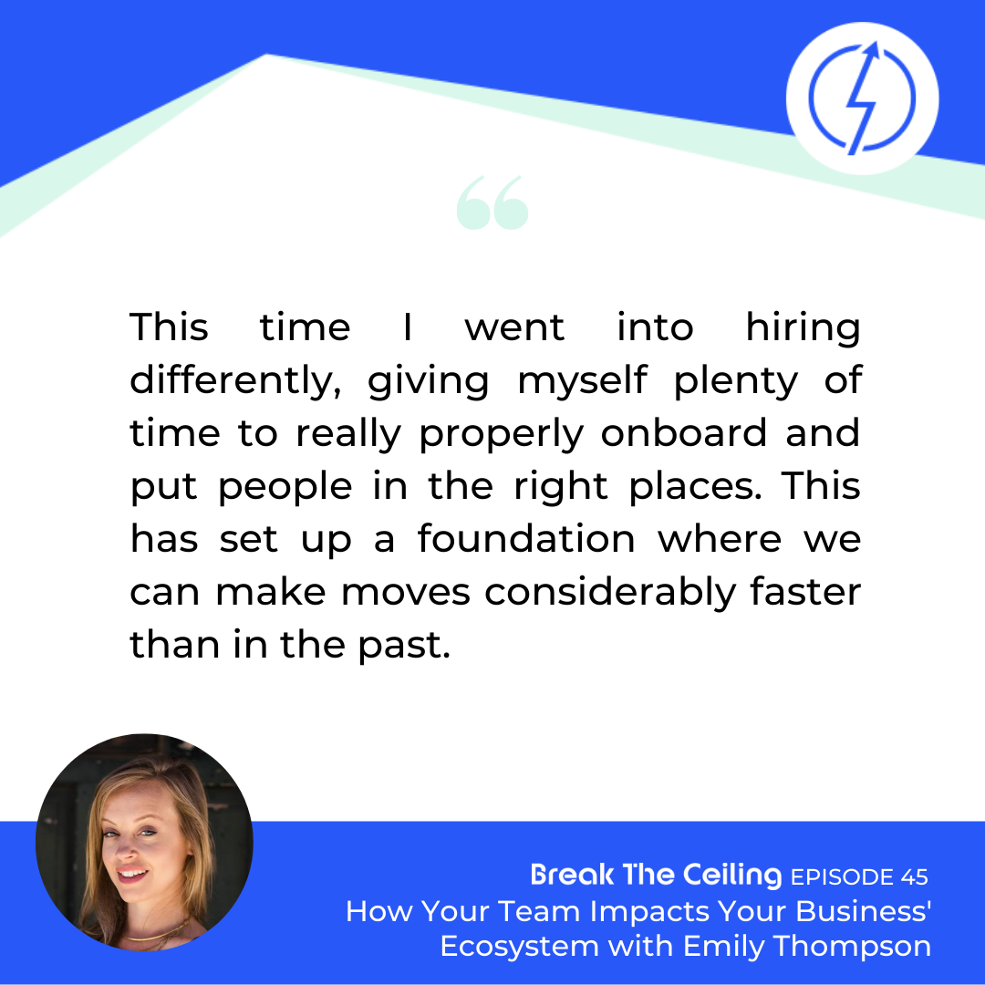 "Quote: ""This time I went into hiring differently, giving myself plenty of time to really properly onboard and put people in the right places. This has set up a foundation where we can make moves considerably faster than in the past."" - Emily Thompson"
