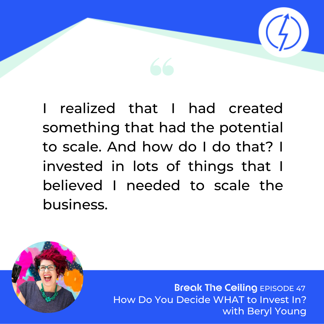 "Quote: ""I realized that I had created something that had the potential to scale. And how do I do that? I invested in lots of things that I believed I needed to scale the business."" - Beryl Young"
