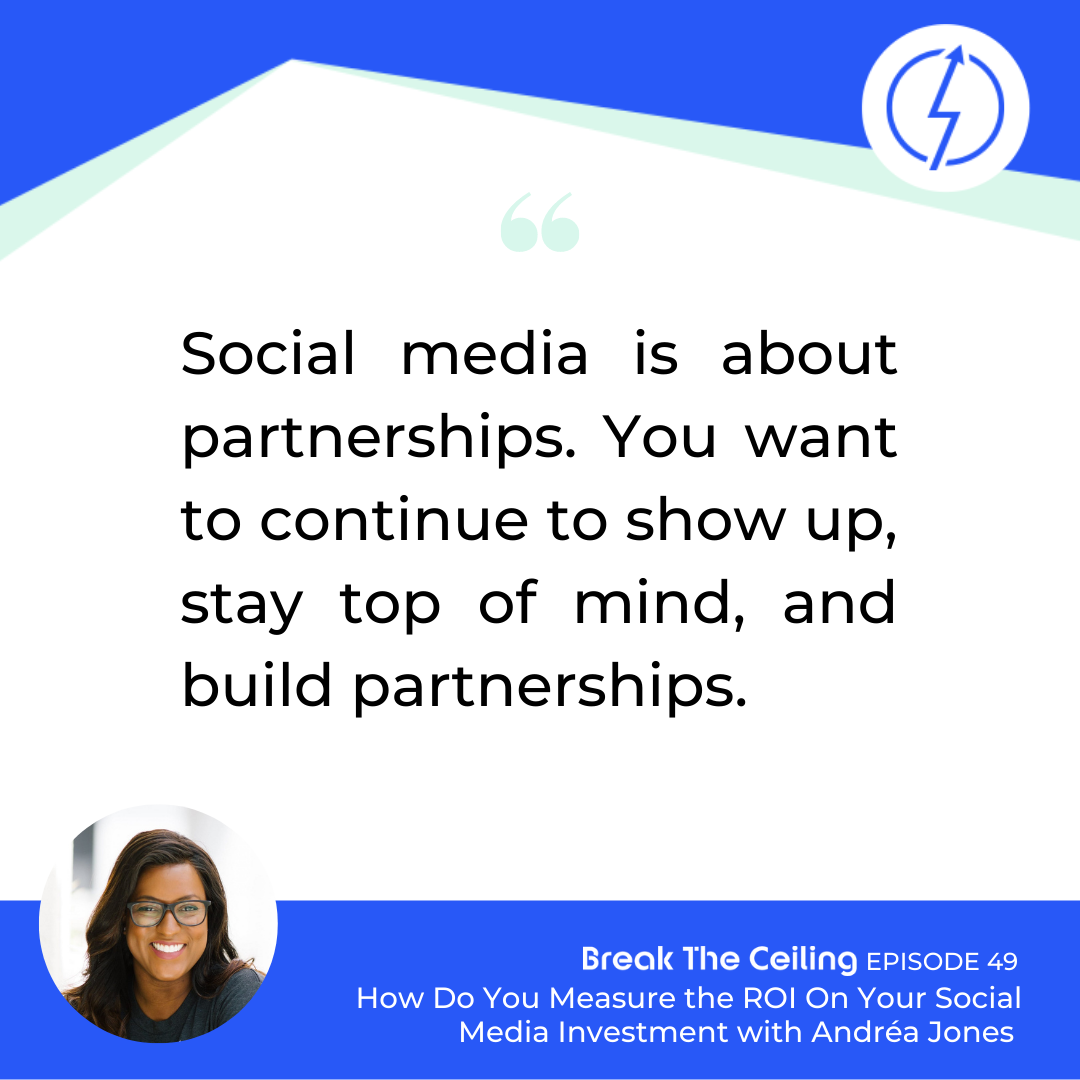 "Quote: ""Social media is about partnerships. You want to continue to show up, stay top of mind, and build partnerships."" - Andréa Jones"