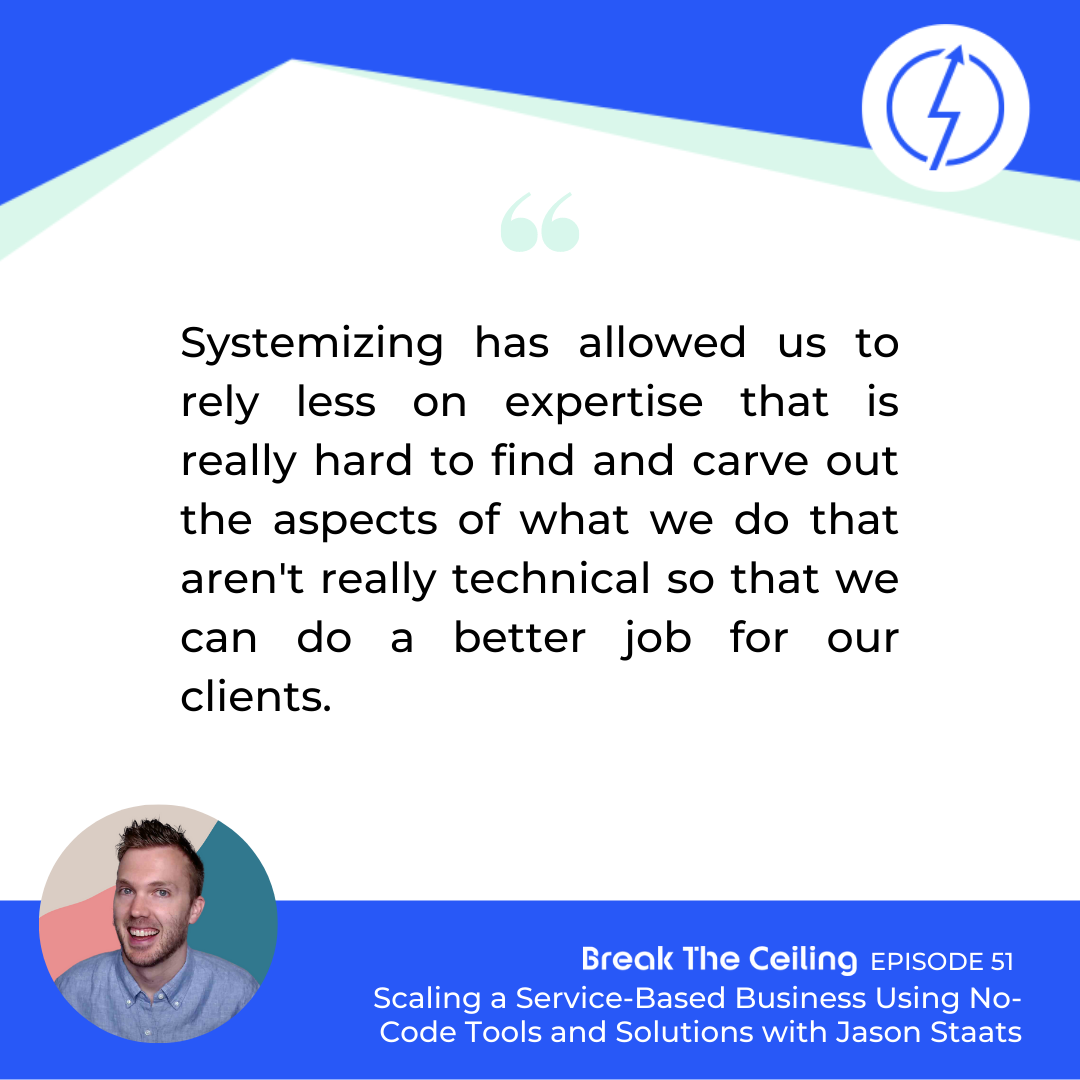 "Quote: ""Systemizing has allowed us to rely less on expertise that is really hard to find and carve out the aspects of what we do that aren't really technical so that we can do a better job for our clients."" – Jason Staats"