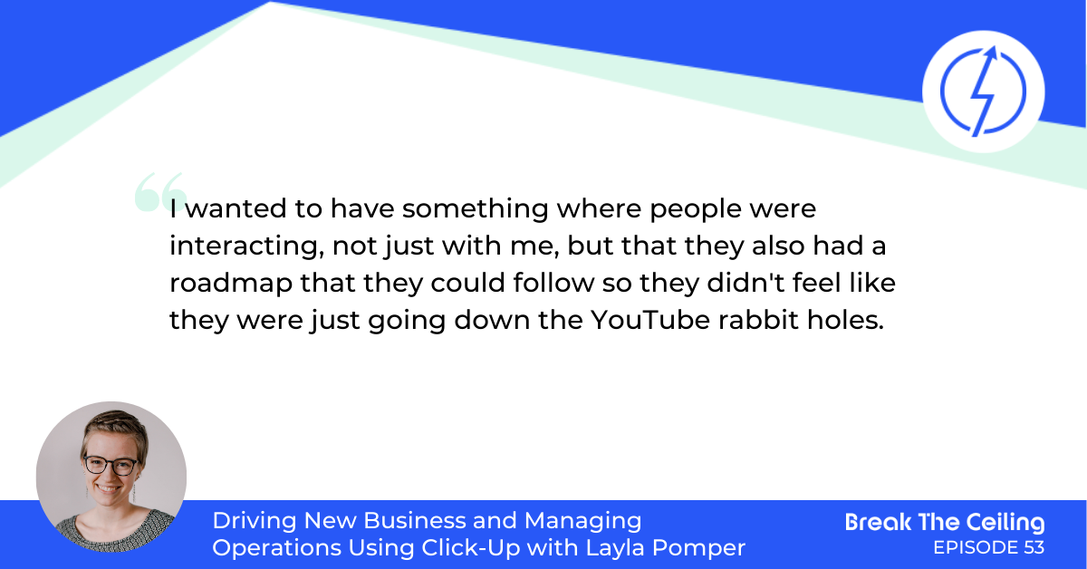 "Quote: ""I wanted to have something where people were interacting, not just with me. But that they also had a roadmap that they could follow so they didn't feel like they were just going down the YouTube rabbit holes."" - Layla Pomper"