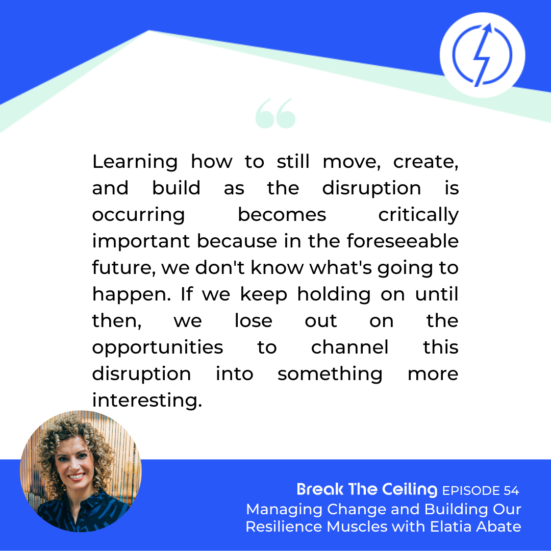"Quote: ""Learning how to still move, create, and build as the disruption is occurring becomes critically important because in the foreseeable future, we don't know what's going to happen. If we keep holding on until then, we lose out on the opportunities to channel this disruption into something more interesting."" - Elatia Abate"