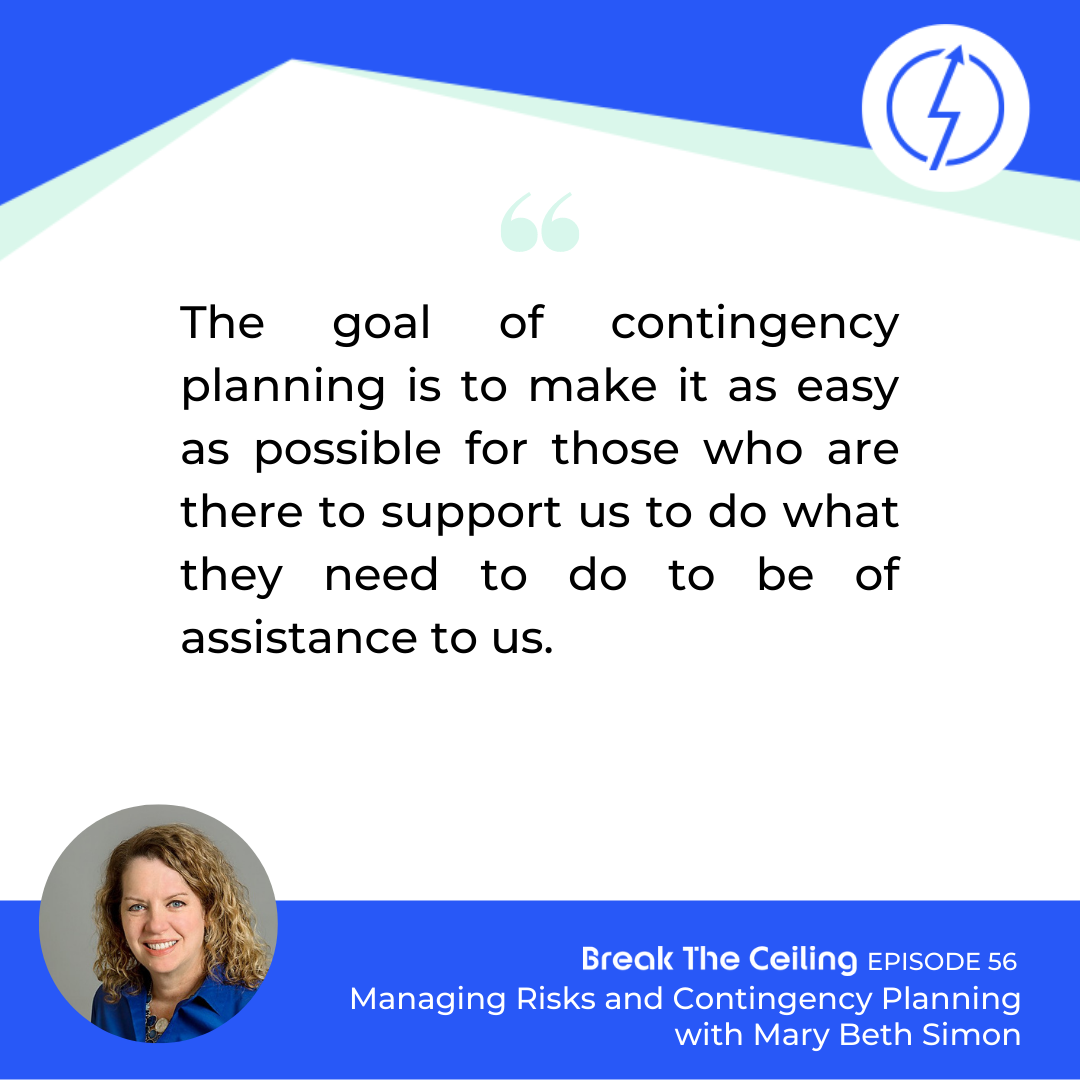 "Quote: ""The goal of contingency planning is to make it as easy as possible for those who are there to support us to do what they need to do to be of assistance to us."" - Mary Beth Simon"