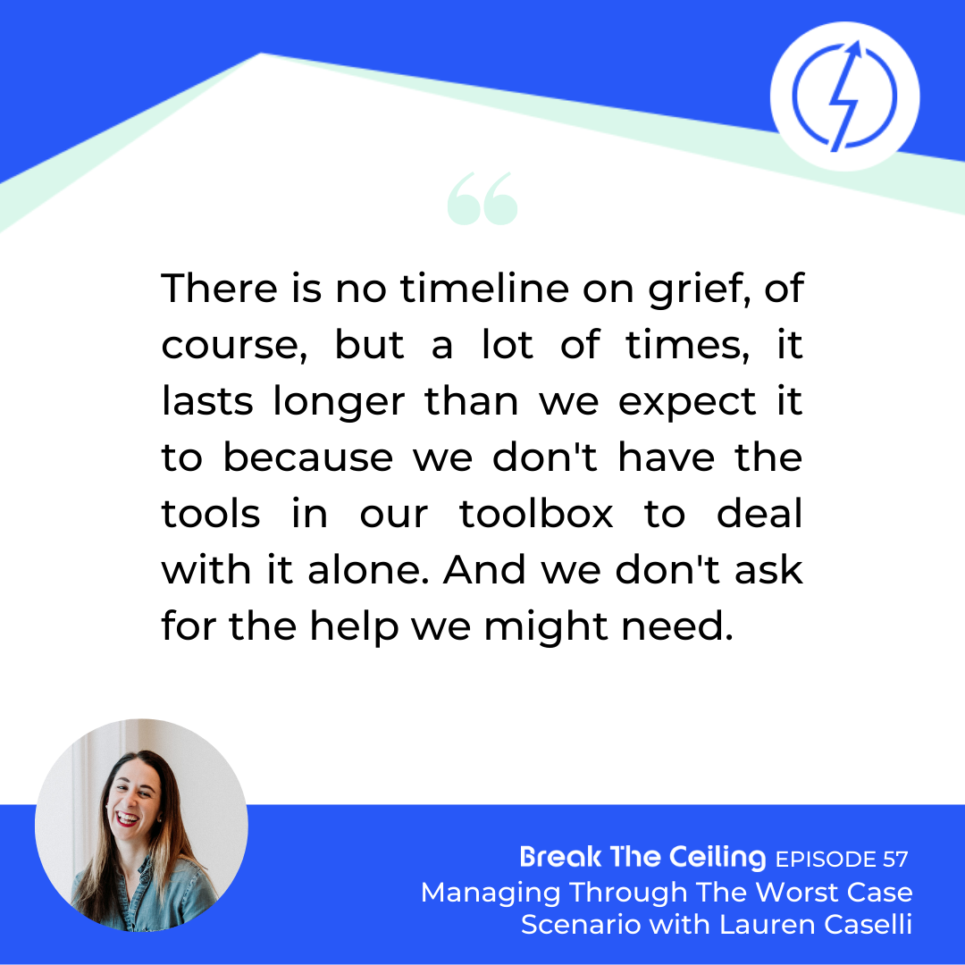 "Quote: ""There is no timeline on grief, of course, but a lot of times, it lasts longer than we expect it to because we don't have the tools in our toolbox to deal with it alone. And we don't ask for the help we might need."" - Lauren Caselli"