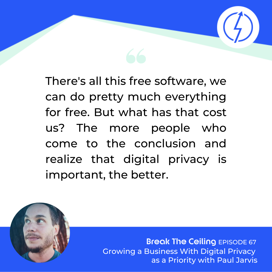 "Quote: ""There's all this free software, we can do pretty much everything for free. But what has that cost us? The more people who come to the conclusion and realize that digital privacy is important, the better."" - Paul Jarvis"