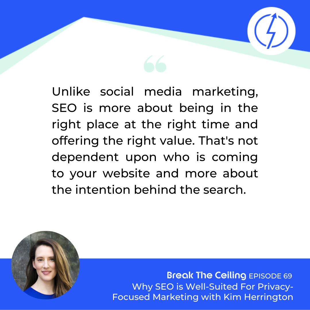 "Quote: """"Unlike social media marketing, SEO is more about being in the right place at the right time and offering the right value. That's not dependent upon who is coming to your website and more about the intention behind the search."" - Kim Herrington"