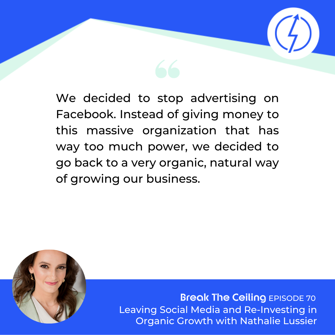 "Quote: ""We decided to stop advertising on Facebook. Instead of giving money to this massive organization that has way too much power, we decided to go back to a very organic, natural way of growing our business."" - Nathalie Lussier"
