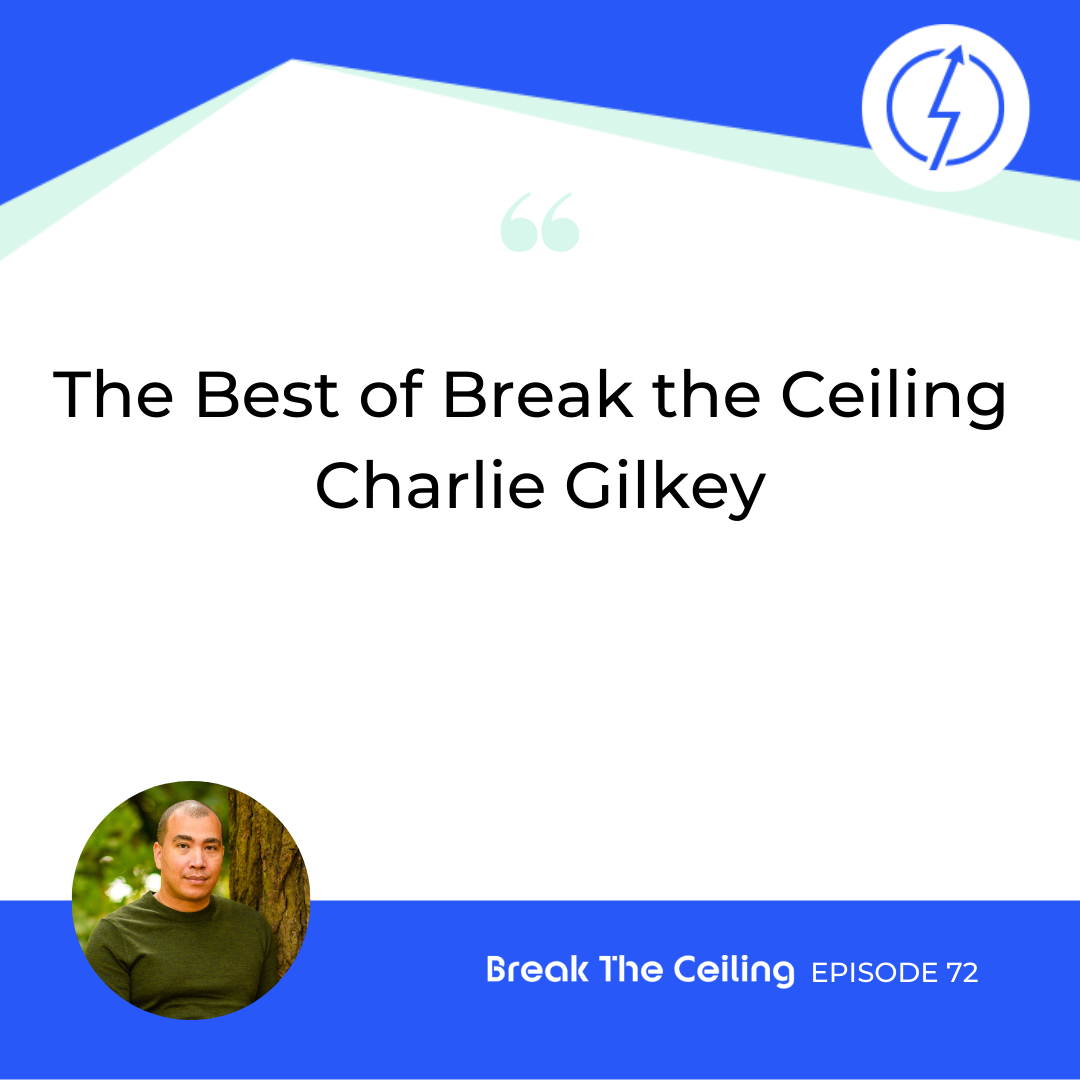 The Best of Break the Ceiling – Charlie Gilkey