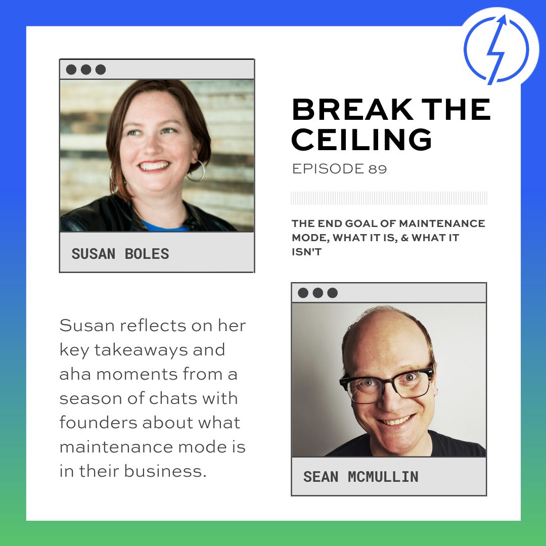 """""""Susan reflects on her key takeaways and AHA moments from a season of chats with founders about what maintenance mode is in their business."""""""