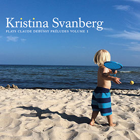 Kristina Svanberg Plays Claude Debussy Préludes, Vol. 1