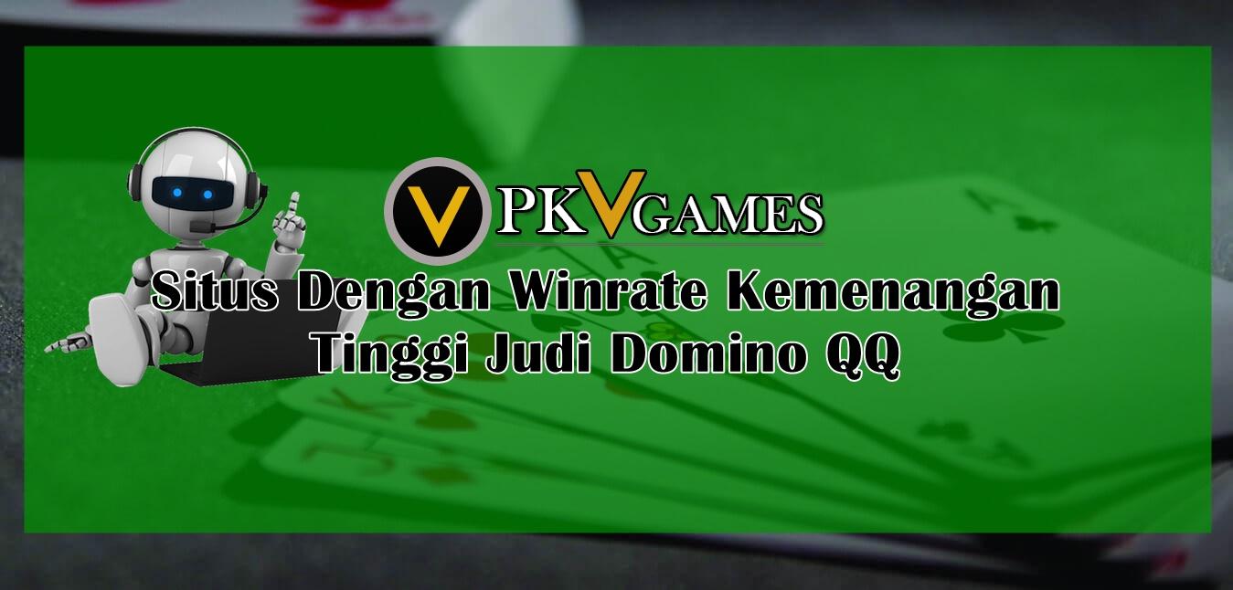 Situs Dengan Winrate Kemenangan Tinggi Judi Domino QQ