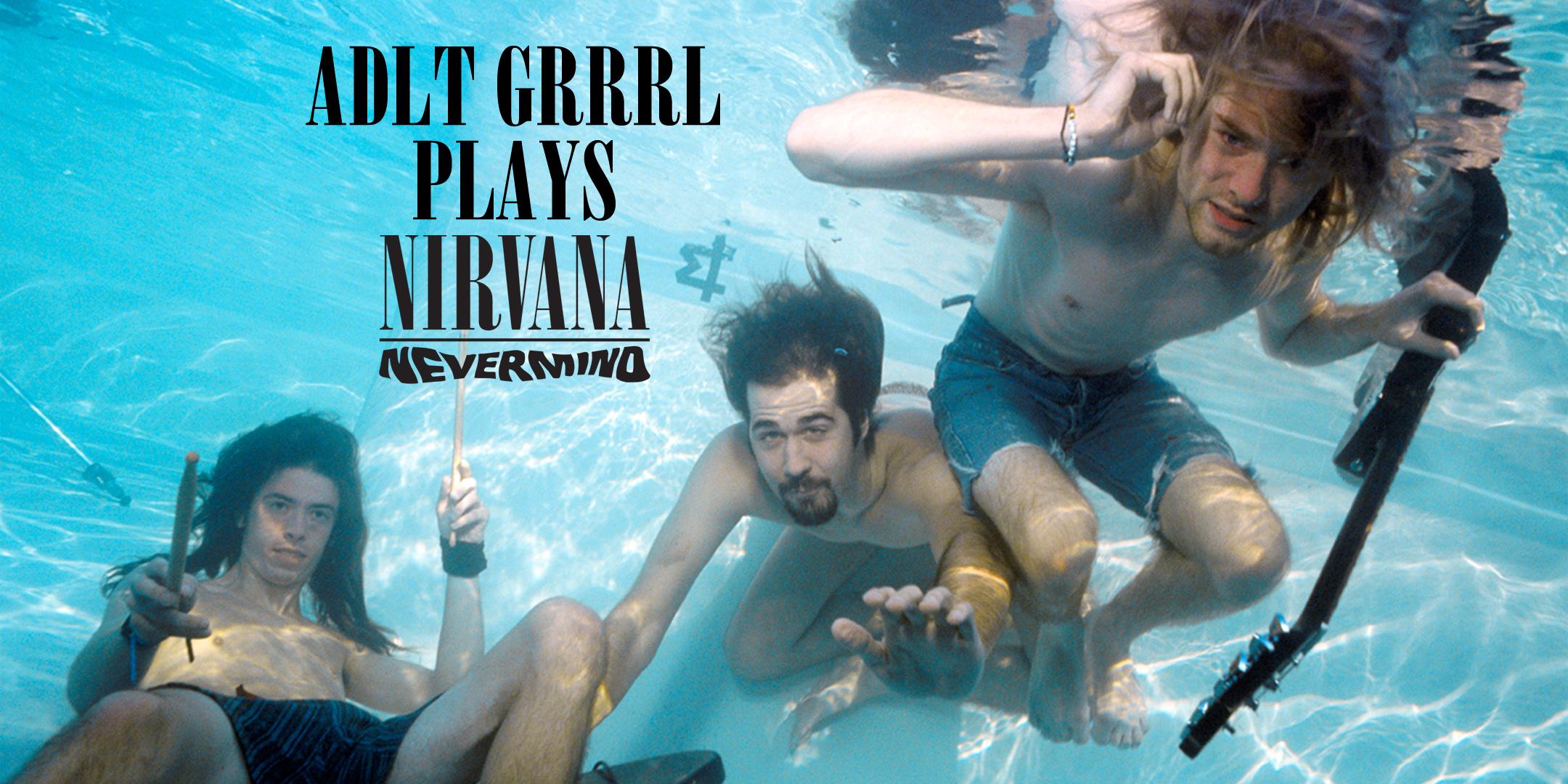 Adlt Grrrl plays Nevermind
