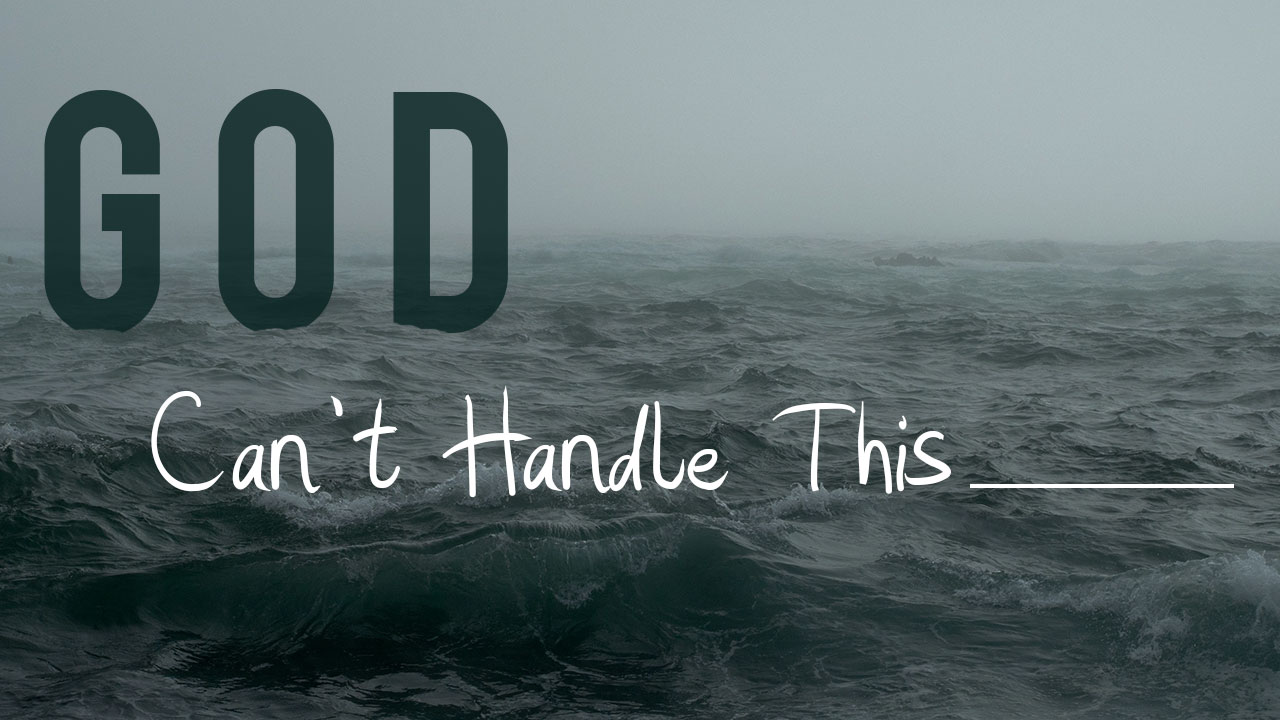 God Can't Handle This_______ - Experience