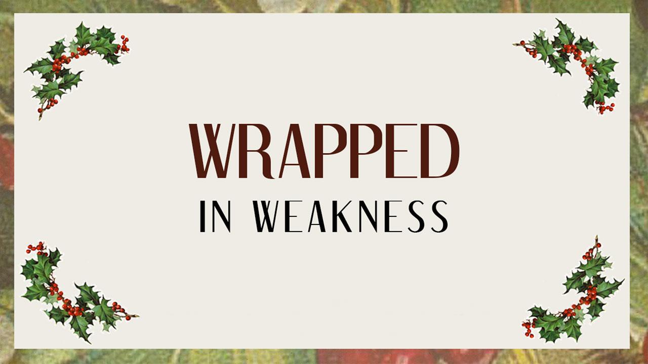 Wrapped In Weakness