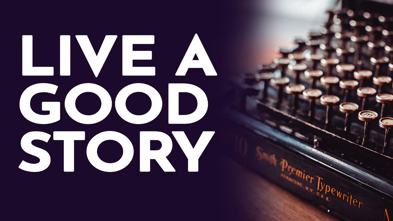Live A Good Story