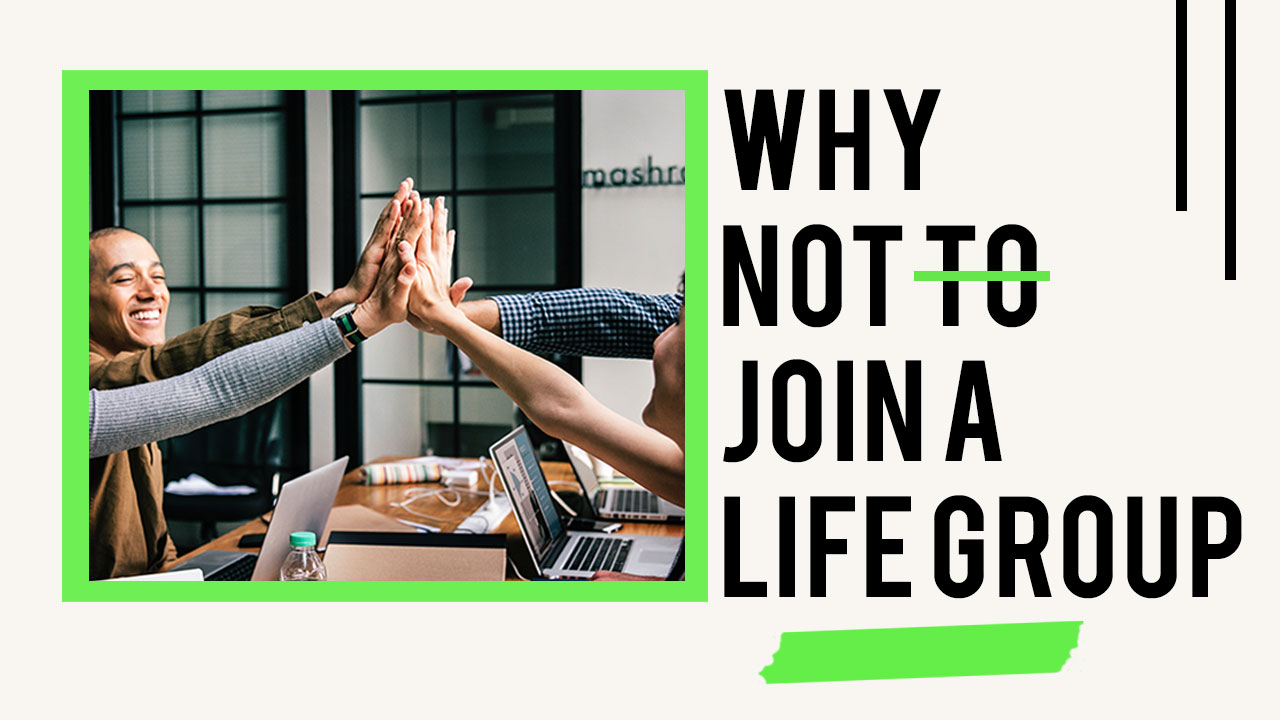Why Not To Join A Life Group