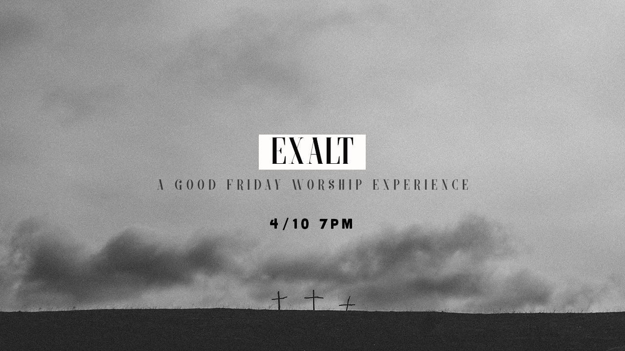 Exalt - Good Friday Service