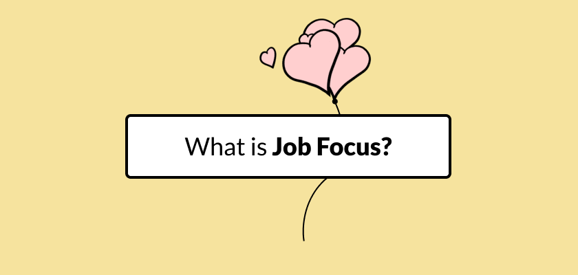 What do we mean by 'Job Focus'?