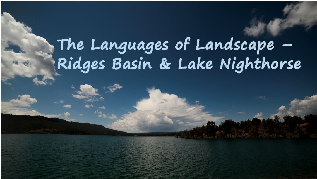 Cloudy Ridge Productions has created a documentary film series about archaeological preservation titled The Languages of the Landscape. The first vignette of this series takes an honest look at the prehistorical Ridges Basin a few miles southwest of Durango, Colorado that is now occupied by the human-made Lake Nighthorse.