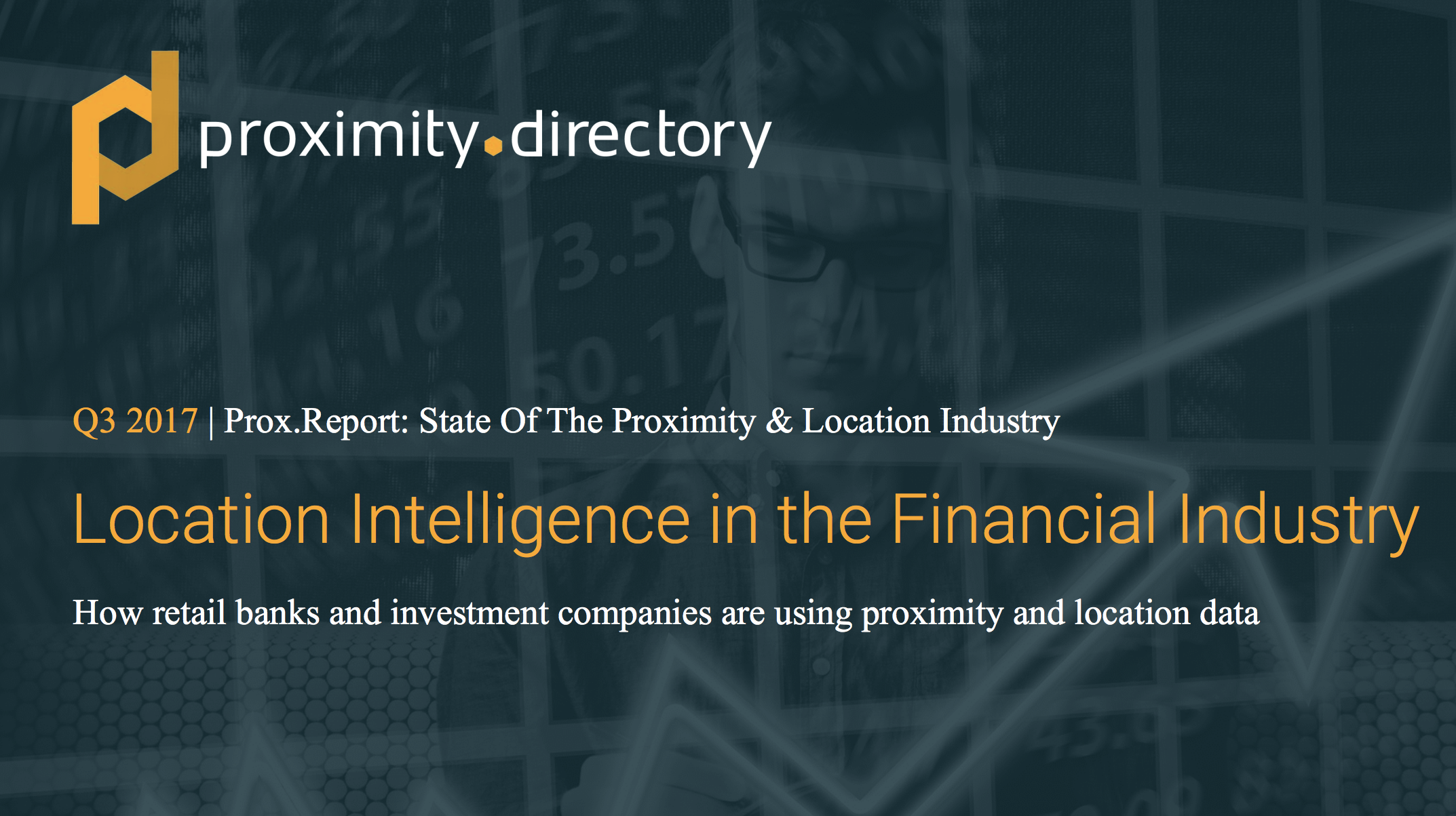 Location Intelligence in the Financial Industry - The Q3 2017 Prox.Report