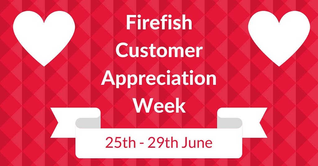 Firefish Customer Appreciation Week