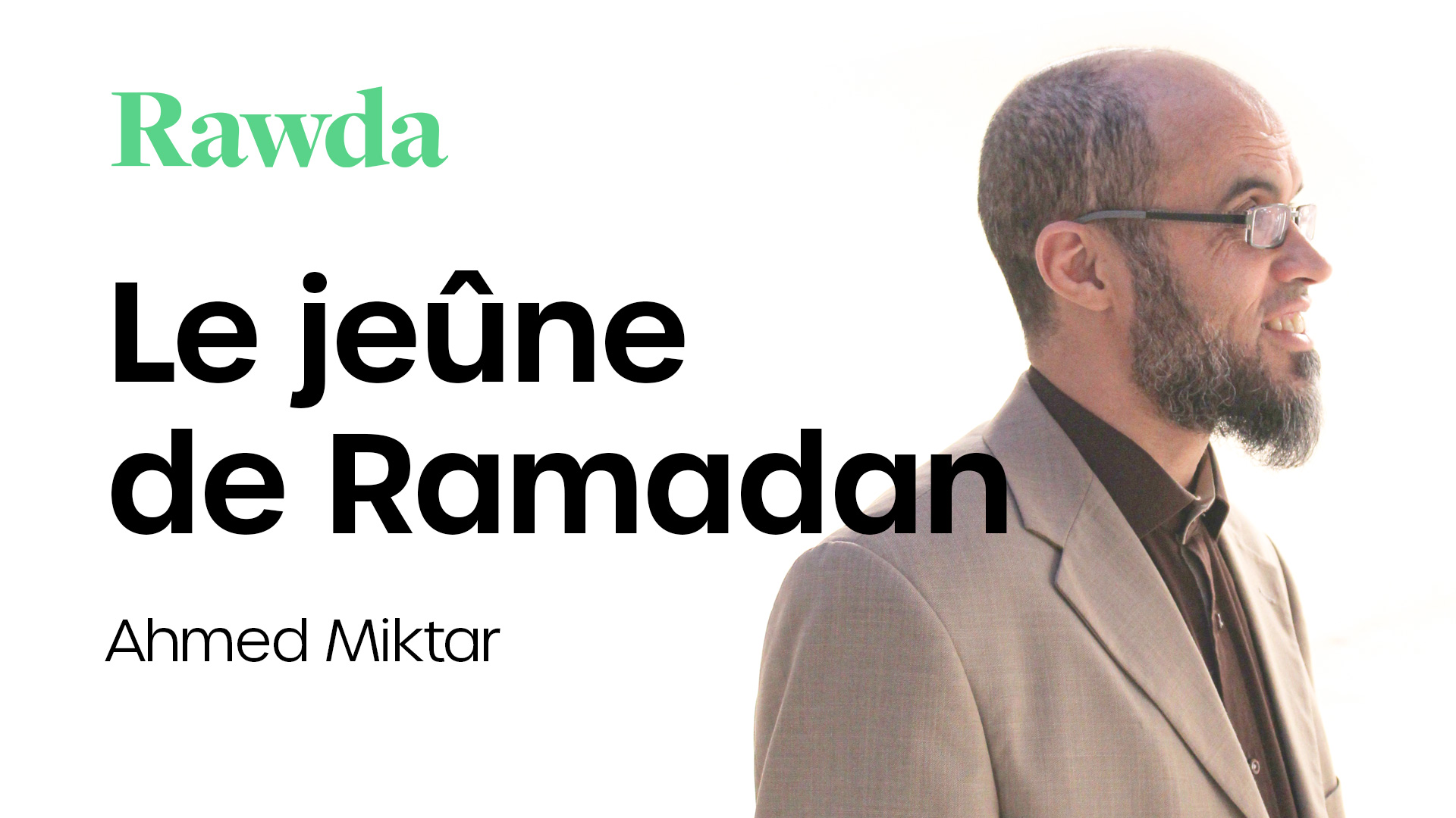 Miniature du cours : Le jeûne de Ramadan avec Ahmed Miktar