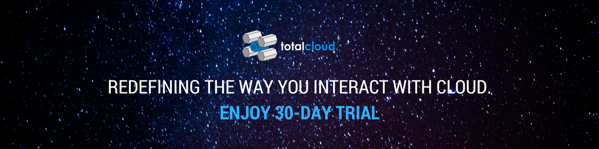 Redefining the way you interact with cloud. Try TotalCloud.io