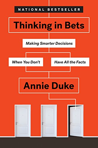 Book Cover of Thinking in Bets: Making Smarter Decisions When You Don't Have All the Facts
