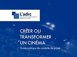 guide pratique de conduite de projet - Créer ou transformer un cinéma