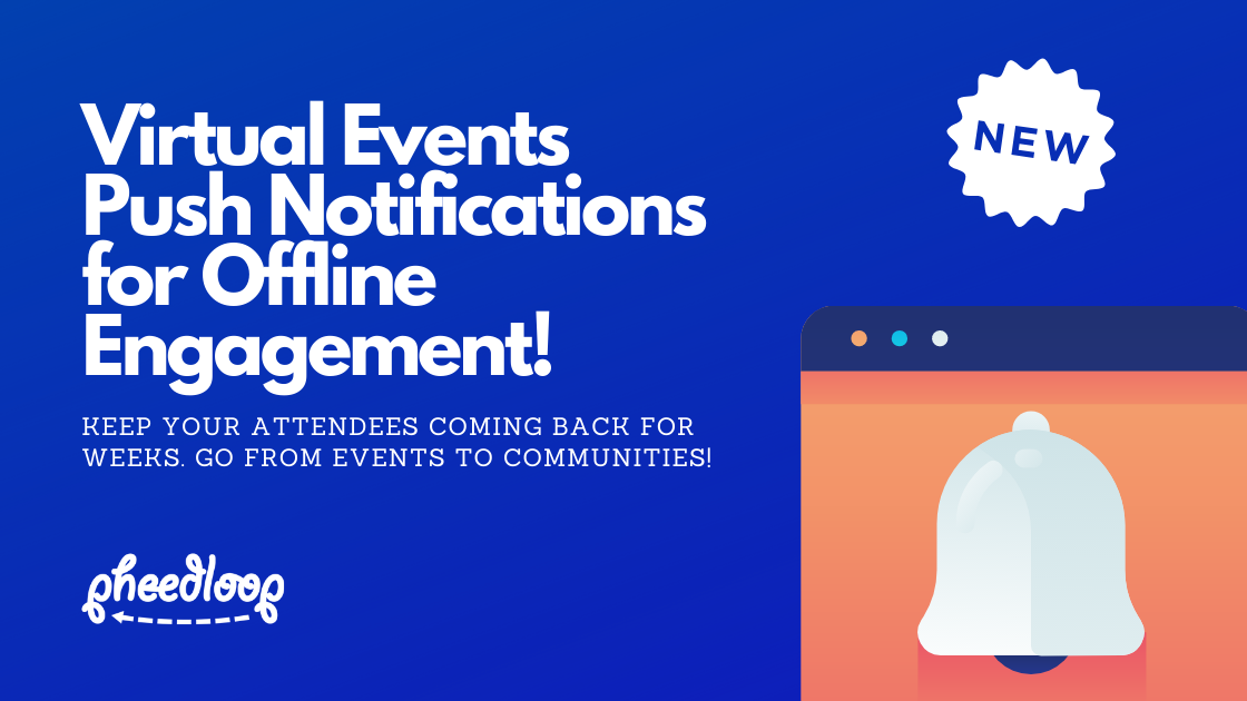 Without the constraints of time, space, or capacity on-site events impose, events are extending to several days or weeks - a huge huge shift! We're really starting to think of your events as communities, and have launched a new push notification system that keeps attendees, sponsors, exhibitors, and more engaged even when your virtual event is offline!
