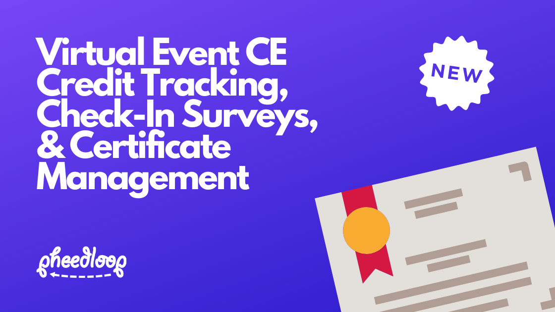 This week we're excited to announce new virtual session engagement tracking features which plug right into the credit tracking and certificate management systems so many events running on PheedLoop's platform rely on.