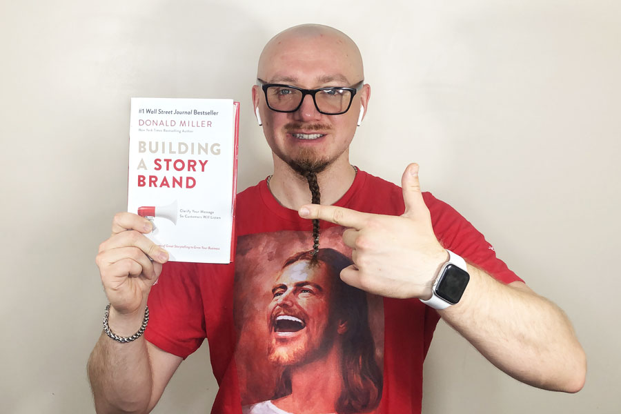 """""""Building a StoryBrand: Clarify Your Message So Customers Will Listen"""" by Donald Miller"""