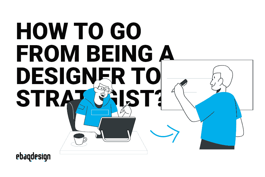How to go from being a designer to strategist?