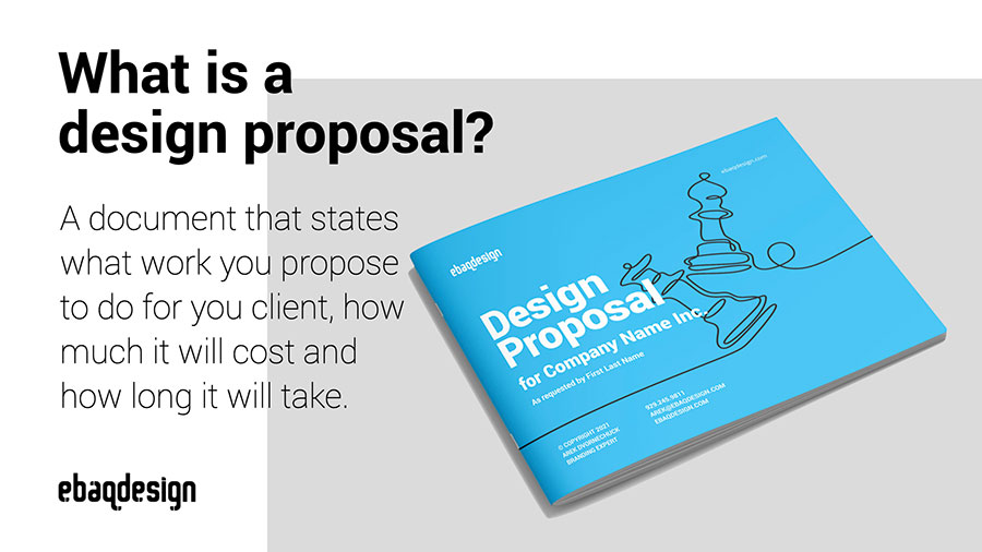 What is a design proposal?—A document that states what work you propose to do, for how much and how long it will take.
