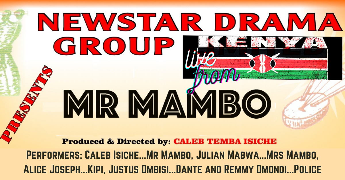 Mr Mambo with Caleb Tembar Isiche and Newstar Drama Group - Live from Kenya