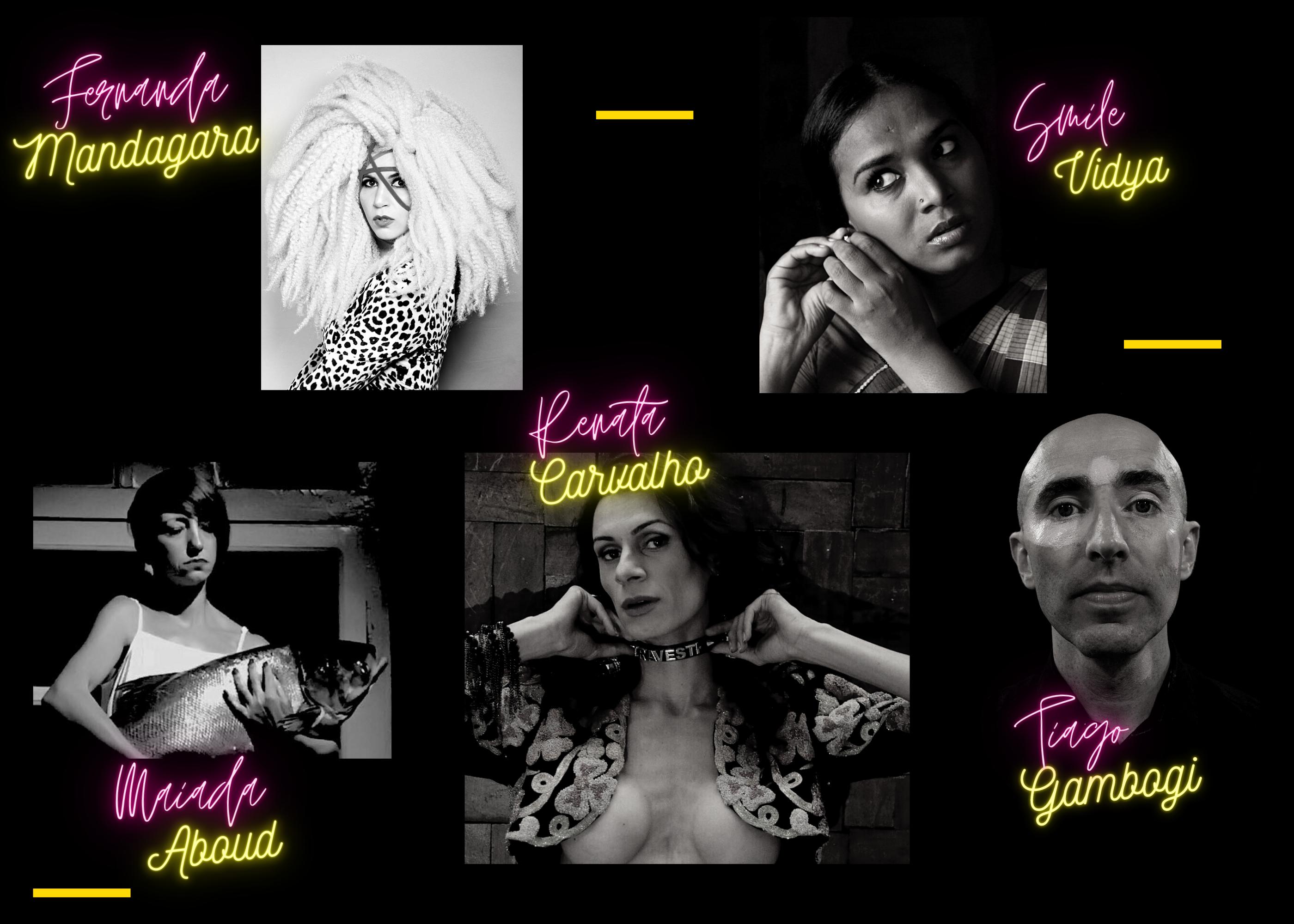 Renata Carvalho - Smile Vidya - Tiago Gambogi - Fernanda Mandagara - Maiada Aboud
