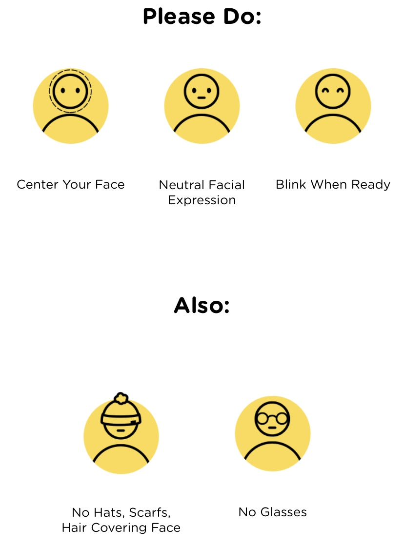 Please center your face, make a neutral face expression, blink when ready and do no wear hats, scarfs, glasses, or have hair covering your face.