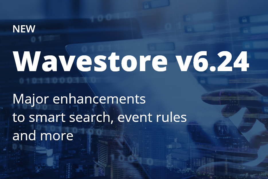 Wavestore v6.24 offers major enhancement to Smart Search and Event Rules capabilities