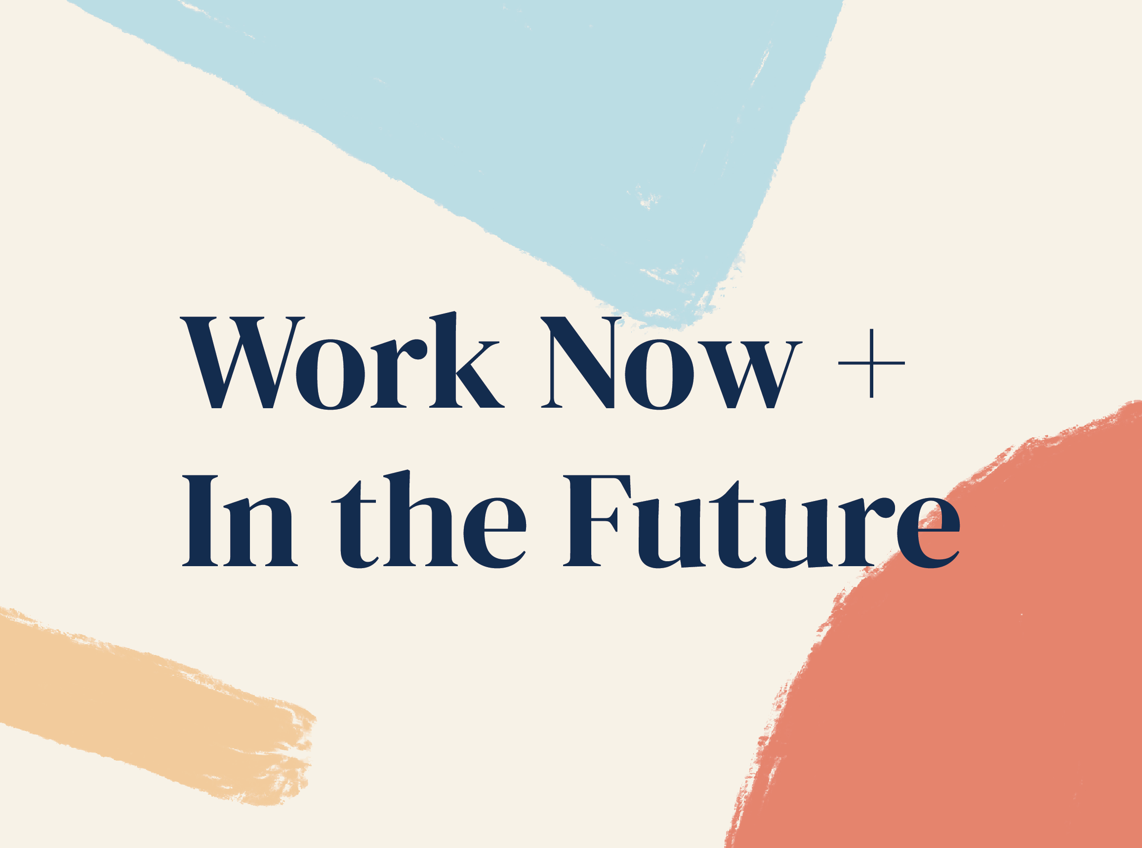 Work Now + In The Future