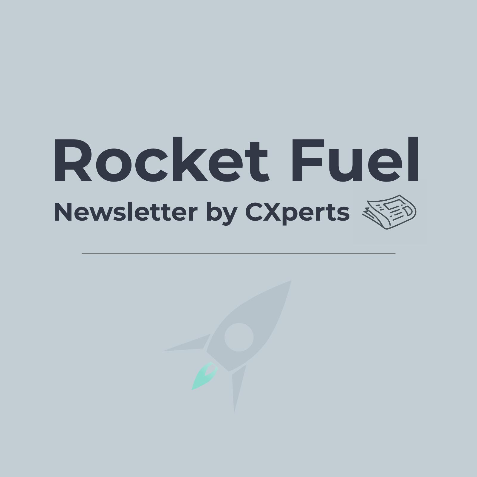 Read Rocket Fuel Vol. 1 | CXperts' UX & CX Newsletter