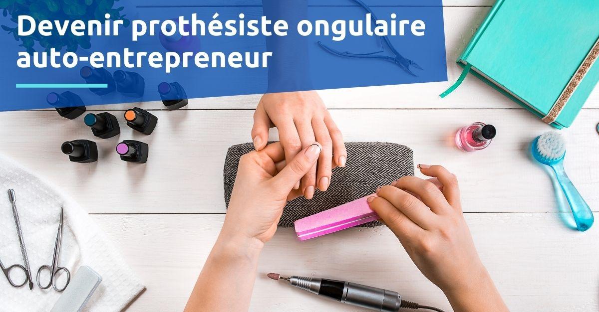 Devenir prothésiste ongulaire à domicile auto-entrepreneur